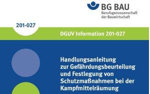 Handlungsanleitung zur Gefährdungsbeurteilung und Festlegung von Schutzmaßnahmen bei der Kampfmittelräumung DGUV Information 201-027 201-027 Oktober 2007 Berufsgenossenschaftliche Informationen (DGUV